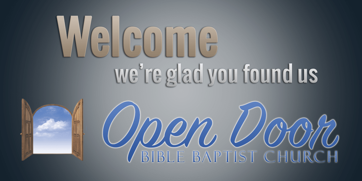 Thank you for taking time to visit our website! Please take a few moments to browse our pages to see who we are where we are and what we believe. & Open Door Bible Baptist Church | Open Door Bible Baptist Church of ...
